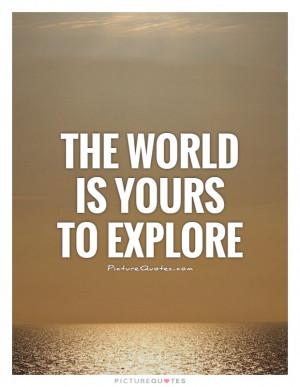 ... Quotes Travel Quotes Adventure Quotes World Quotes Explore Quotes