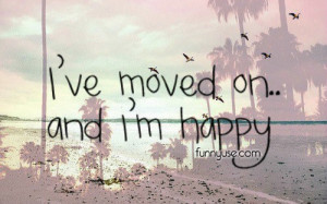 Happiness Quotes & Sayings - I've moved on.. and i'm happy