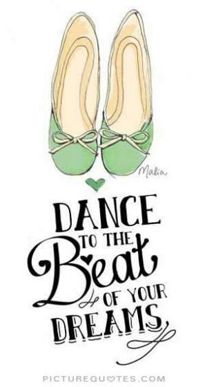 Dance to the beat of your dreams Picture Quote #1