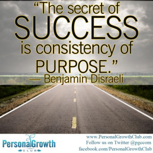 The secret of success is consistency of purpose. -Benjamin Disraeli # ...