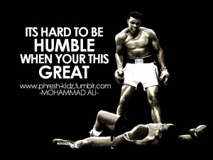 ... Hard To Be Humble When Your This Great - Muhammad Ali ~ Boxing Quotes