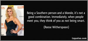 ... meet you, they think of you as not being smart. - Reese Witherspoon
