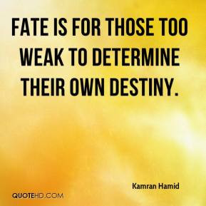 ... Hamid - Fate is for those too weak to determine their own destiny
