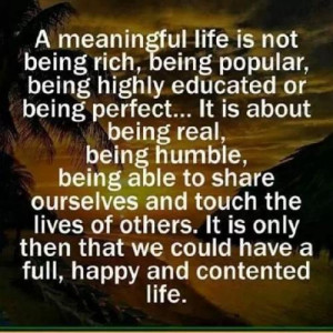 life is not being rich, being popular, being highly educated, or being ...