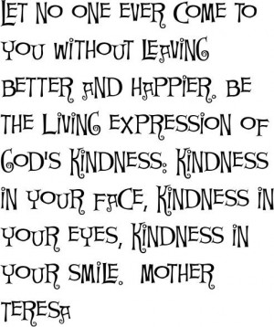... kindness kindness in your face kindness in your eyes kindness in your