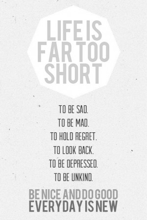... Quote About Life Is Short Be Nice And Do Good Things ~ Daily