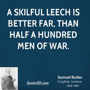 skilful leech is better far, than half a hundred men of war.