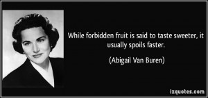 While forbidden fruit is said to taste sweeter, it usually spoils ...