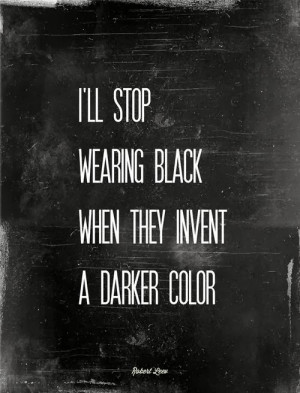 ll stop wearing black when they invent a darker color