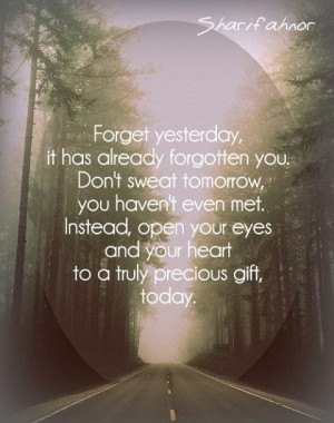 Forget yesterday, it has already forgotten you.