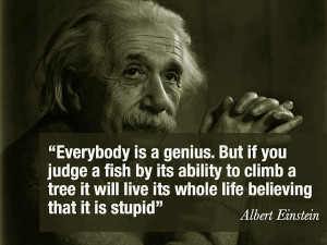 Don't Judge A Fish By It's Ability To Climb A Tree