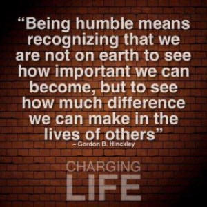 Humility is not thinking less of yourself, it is thinking of yourself ...