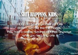 Shit Happens, Kids. ~sptnkswthrt