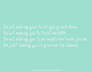not asking you to let your guard down. I'm not asking you to trust ...