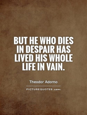 Despair Quotes Theodor Adorno Quotes