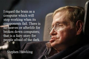 ... will stop working when its components fail.... Stephen Hawking