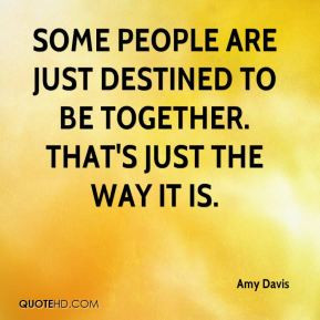 Some people are just destined to be together. That's just the way it ...