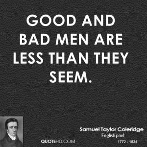 Good and bad men are less than they seem.
