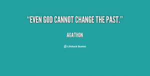 quote-Agathon-even-god-cannot-change-the-past-8104.png