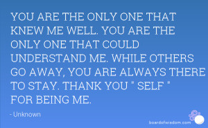 YOU ARE THE ONLY ONE THAT KNEW ME WELL. YOU ARE THE ONLY ONE THAT ...