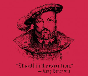 King Henry VIII Execution Quote T-Shirt