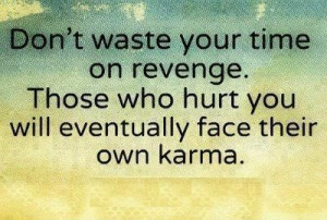 Dont waste your time on revenge- Attitude Quotes