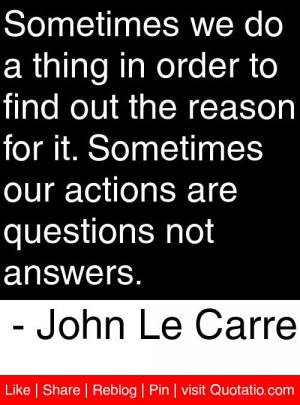 ... actions are questions not answers john le carre # quotes # quotations