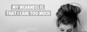 My Weakness Is That I Care Too Much 5130 Facebook Cover