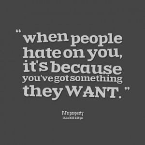 Quotes Picture: when people hate on you, it's because you've got ...