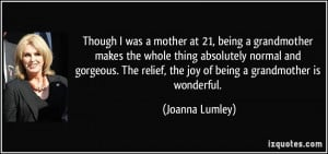 Though I was a mother at 21, being a grandmother makes the whole thing ...