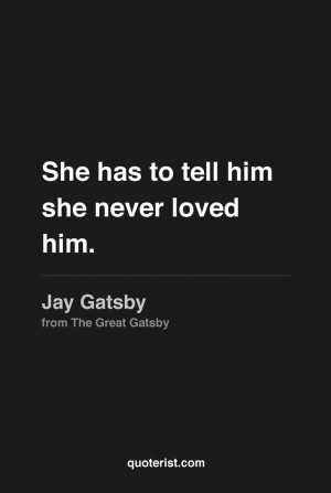 to tell him she never loved him.