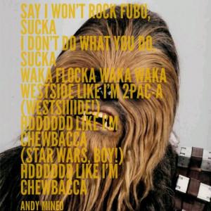 Chewbacca. I love my boy Andy