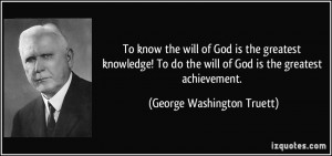 ... will of God is the greatest achievement. - George Washington Truett