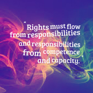 18668-rights-must-flow-from-responsibilities-and-responsibilities.png