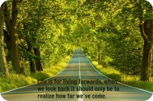 Life is for living forwards, when we look back, it should only be to ...
