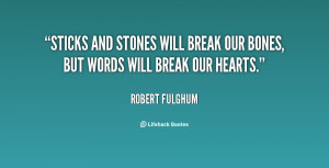 Sticks and stones will break our bones, but words will break our ...
