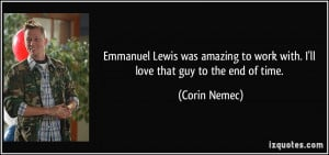 Emmanuel Lewis was amazing to work with. I'll love that guy to the end ...