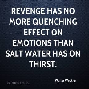 Walter Weckler - Revenge has no more quenching effect on emotions than ...