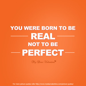 Life Quotes - You were born to be real