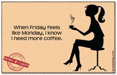 more coffee on Friday just like Monday! #coffee #quotes with Coffee ...