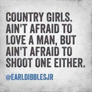 ... Dibbles Jr. Earl Dibbles, Aint Afraid, Country Girls, Country Quotes