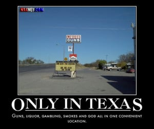 Only In Texas: Guns, liquor, gambling, smokes and God.