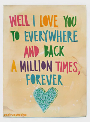 Love Quote Well I love you to everything and back a million times ...