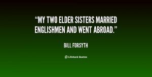 My two elder sisters married Englishmen and went abroad.""