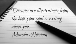 ... from the book your soul is writing about you. ~ Marsha Norman