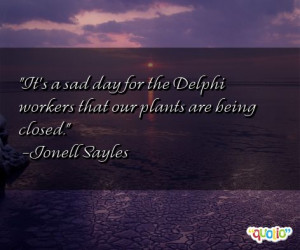 It's a sad day for the Delphi workers that our plants are being closed ...
