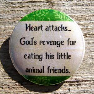 Heart Attacks Are God's Revenge for Eating His Little Animal Friends ...
