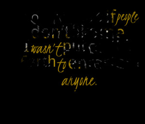 Quotes Picture: i dont care if people dont like me i wasnt put on this ...