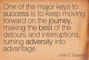 ... And Interruptions, Turning Adversity Into Advantage. - John C. Maxwell