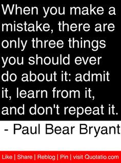 When you make a mistake there are only three things you should ever do ...